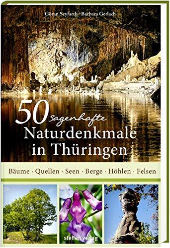 50 sagenhafte Naturdenkmale in Thüringen: Bäume, Quellen, Seen, Berge, Höhlen, Felsen