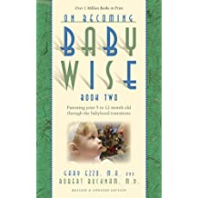 On Becoming Baby Wise: Book II Parenting Your Pretoddler Five to Fifteen Months (English Edition)