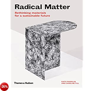 Radical Matter: Rethinking Materials for a Sustainable Future