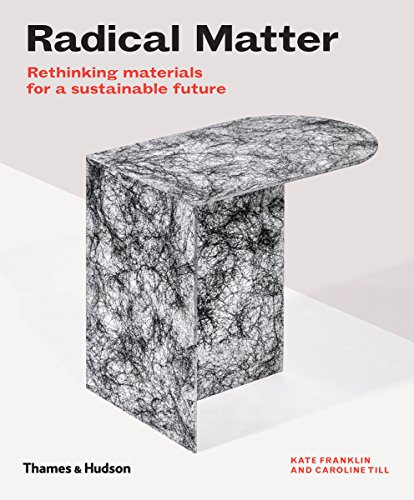 Radical matter: rethinking materials for a sustainable future par Kate Franklin