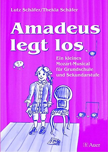 Amadeus legt los (Buch): Ein kleines Mozart-Musical für Grundschule und Sekundarstufe (Alle Klassenstufen)