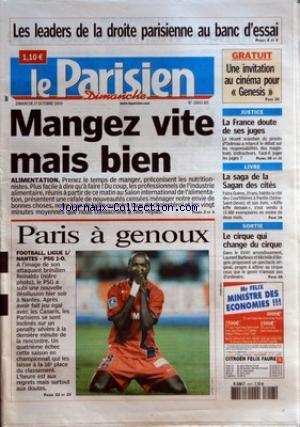 PARISIEN (LE) [No 18693] du 17/10/2004 - LES LEADERS DE LA DROITE PARISIENNE AU BANC D'ESSAI GRATUIT UNE INVITATION AU CINEMA POUR GENESIS MANGEZ VITE MAIS BIEN PARIS A GENOUX JUSTICE LA FRANCE DOUTE DE SES JUGES LIVRE LA SAGA DE LA SAGAN DES CITES SORTIE LE CIRQUE QUI CHANGE DU CIRQUE