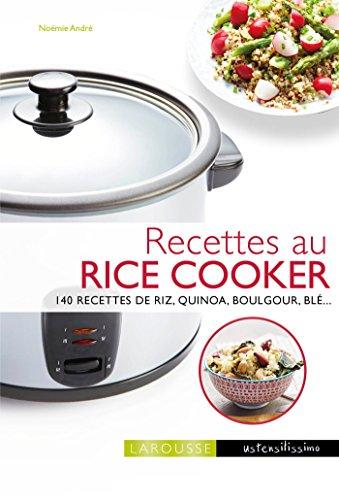 Recettes au rice cooker: 140 recettes de riz, quinoa, boulgour, bl...