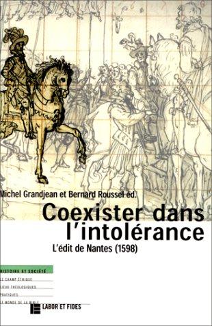 COEXISTER DANS L'INTOLERANCE. : L'édit de Nantes (1598) par Michel Grandjean