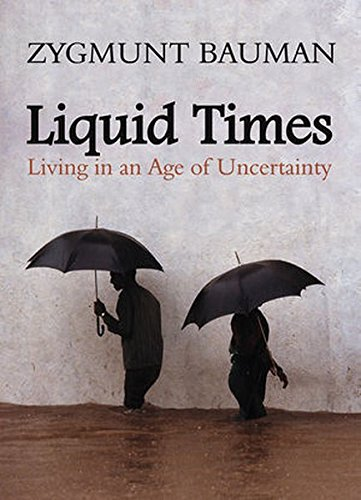 Liquid Times: Living in an Age of Uncertainty
