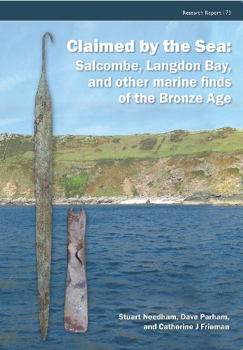 Claimed by the Sea: Salcombe, Langdon Bay, and Other Marine Finds of the Bronze Age (CBA Research Report, Band 173) (Bay Burgess)