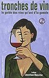 Tronches de vin : Le guide des vins qu'ont d'la gueule, Tome 2