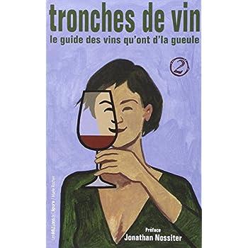 Tronches de vin 2: Le guide des vins qui ont d'la gueule