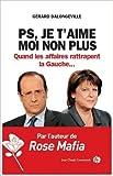 PS, je t'aime, moi non plus Quand les affaires rattrapent la Gauche de Gérard Dalongeville ( 19 avril 2013 )