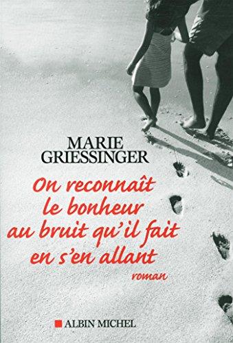 On reconnaît le bonheur au bruit qu'il fait en s'en allant par Marie Griessinger