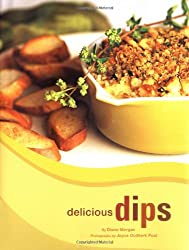 Delicious Dips: More Than 50 Recipes for Big Flavours and Crunchy Bites