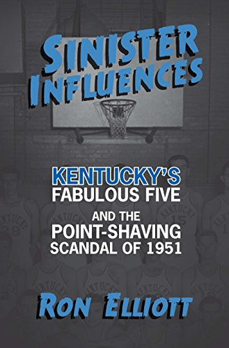 Sinister Influences: Kentucky's Fabulous Five and the Point-Shaving Scandal of 1951