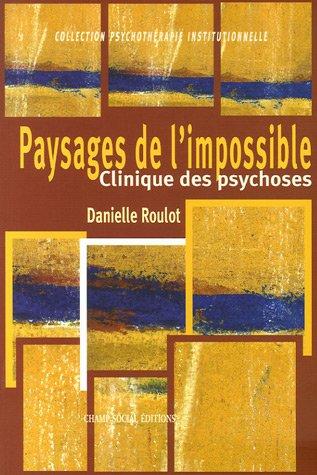 Paysages de l'impossible (NE): Clinique des psychoses par Danielle Roulot