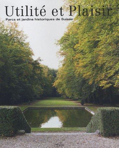 Utilité et Plaisir : Parcs et jardins historiques de Suisse