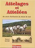 Attelages et Attelées - Un siècle d'utilisation du cheval de trait