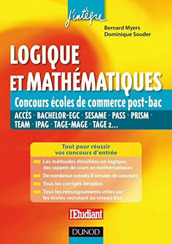 Logique et mathématiques aux concours des écoles de commerce post-Bac : Acces, Bachelor-EGC, Sesame, Pass, Prism, Team, Ipag, Tage-Mage, Tage 2... (2 - Concours post-bac t. 1)