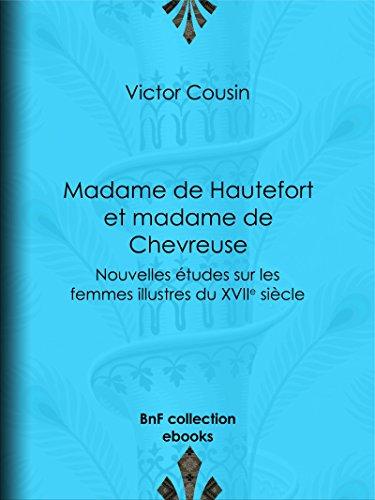 Madame de Hautefort et madame de Chevreuse: Nouvelles études sur les femmes illustres du XVIIe siècle (French Edition)