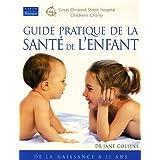 Guide pratique de la santé de l'enfant: De la naissance à 11 ans