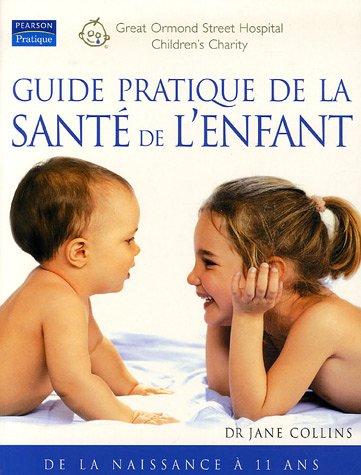 Guide pratique de la santé de l'enfant: De la naissance à 11 ans par Dr. Jane Collins