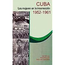 Cuba las Mujeres en la Insurrección 1952-1961/ Cuba Women in the Insurrection 1952-1961