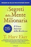I segreti della mente milionaria: Il gioco interiore della...