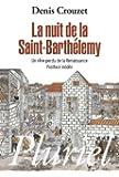 La nuit de la Saint-Barthélémy: Un rêve perdu de la Renaissance