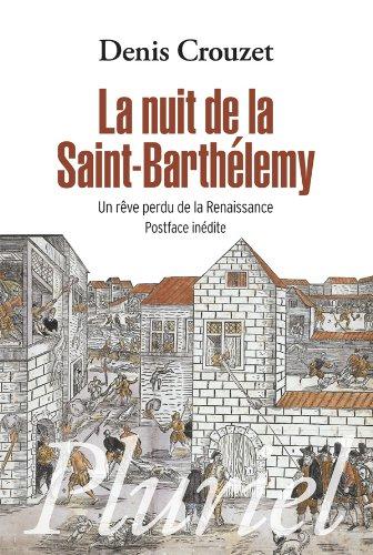 La nuit de la Saint-Barthélémy: Un rêve perdu de la Renaissance par Denis Crouzet