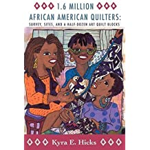 [(1.6 Million African American Quilters : Survey, Sites, and a Half-Dozen Art Quilt Blocks)] [By (author) Kyra E. Hicks] published on (October, 2010)
