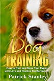 Dog Training: How To Raise Your Puppy with Love and Positive Reinforcement