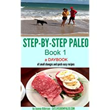 STEP BY STEP PALEO - Book 1: a daybook of small changes and quick easy recipes (Paleo Daybooks) (English Edition)