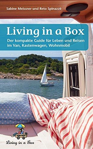 Living in a Box: Der kompakte Guide fürs Leben und Reisen im Van, Kastenwagen, Wohnmobil. Leben im Wohnmobil Ratgeber.