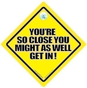 You're Si Proche you Pourrait Aussi Bien Obtenir Dans Panneau De Voiture,Anti Talonnage Panneau de voiture,autocollant,Autocollant Pare Choc,Tailgater,Conduite panneau,Autocollant Voiture,