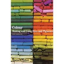 Colour: Making and Using Dyes and Pigments: Making and Using Dyes and Pigments: The Story of Dyes and Pigments (New Horizons)