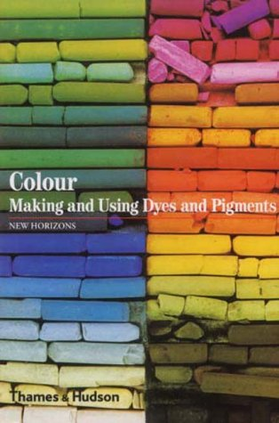 Colour: Making and Using Dyes and Pigments: The Story of Dyes and Pigments (New Horizons) por François Delamare