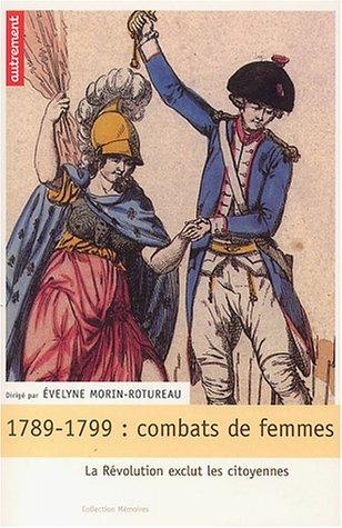 1789-1799, combats de femmes : La Révolution exclut les citoyennes par Collectif