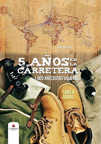 5 AÑOS EN LA CARRETERA: 1.000 anécdotas viajeras por RUBEN ARNAL GONZALEZ