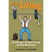 Heavy Lifting: Grow Up, Get a Job, Raise a Family, and Other Manly Advice by Jim Geraghty (2015-10-26)
