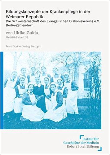 Bildungskonzepte der Krankenpflege in der Weimarer Republik. Die Schwesternschaft des Evangelischen Diakonievereins e.V., Berlin-Zehlendorf (Medizin, Gesellschaft und Geschichte / Beihefte, Band 38)