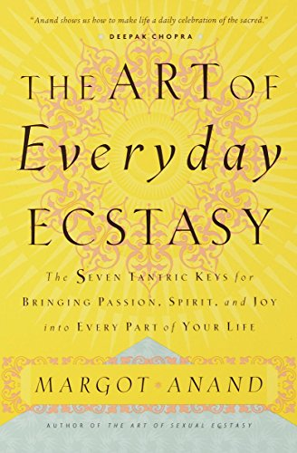 The Art of Everyday Ecstasy: The Seven Tantric Keys for Bringing Passion, Spirit, and Joy into Every Part of Your Life (English Edition)