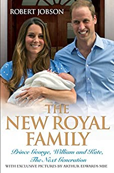 The New Royal Family - Prince George, William and Kate, The Next Generation by [Jobson, Robert]