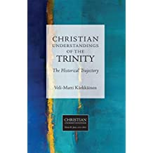 Christian Understandings of the Trinity: The Historical Trajectory