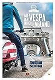 Auf der Vespa durch England: Schottland - Isle of Man - Motorliebe