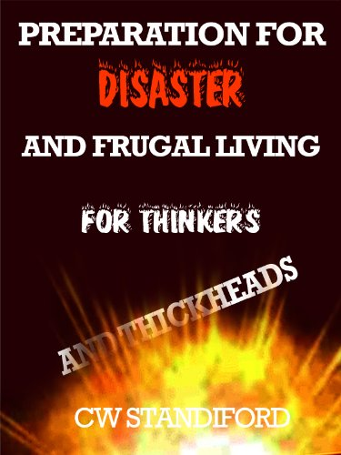 PREPARATION FOR DISASTER AND FRUGAL LIVING FOR THINKERS AND THICKHEADS