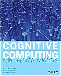 [(Cognitive Computing and Big Data Analytics : Implementing Big Data Machine Learning Solutions)] [By (author) Judith Hurwitz ] published on (April, 2015)