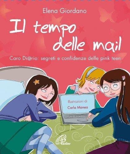 Il tempo delle mail. C@ro diario. Segreti e confidenze delle pink teens (Generazione G) di Giordano, Elena (2009) Tapa blanda
