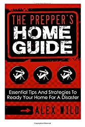 The Prepper's Home Guide: Essential Tips and Strategies To Ready Your Home For a Disaster: Volume 1 (Prepping 101)