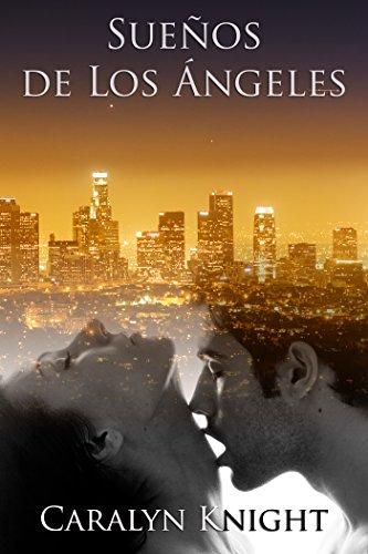 Sueños de Los Ángeles: Una Fantasía Erótica por Caralyn Knight