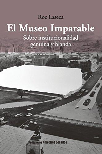 El Museo Imparable: Sobre institucionalidad genuina y blanda por Roc Laseca