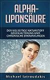 Alpha-Liponsäure: Der vielseitige Naturstoff gegen Alterung und chronische Erkrankungen (Anti-Aging, Demenz, Hauterkrankungen, Diabetes, Erschöpfung, Entgiftung/WISSEN KOMPAKT)
