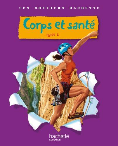 Les Dossiers Hachette Sciences Cycle 3 - Corps et santé - Guide pédagogique + photofiches - Ed.2010 par Jack Guichard